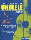 Learn to Play the Ukulele  2nd Ed  A Simple and Fun Guide for Complete Beginners PDF