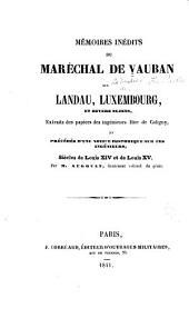 Mémoires inédits du maréchal de Vauban sur Landau, Luxembourg, et divers sujets extraits des papiers des ingénieurs Hüe de Caligny, et précédés d'une notice historique sur ces ingénieurs, siècles de Louis XIV et de Louis XV