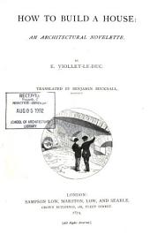 How to Build a House: An Architectural Novelette
