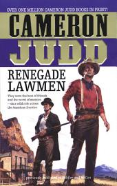 Renegade Lawmen: They Were The Best Of Friends And The Worst Of Enemies-On A Wild Ride Across The American Frontier.
