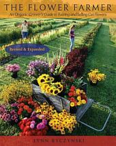 The Flower Farmer: An Organic Grower's Guide to Raising and Selling Cut Flowers, 2nd Edition, Edition 2