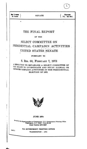 The Final Report of the Select Committee on Presidential Campaign Activities  United States Senate  Pursuant to S  Res  60  February 7  1973
