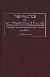 The Practice of Multinational Banking: Macro-policy Issues and Key International Concepts