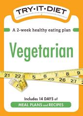 Try-It Diet: Vegetarian: A two-week healthy eating plan