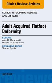 Adult Acquired Flatfoot Deformity, An Issue of Clinics in Podiatric Medicine and Surgery, E-Book