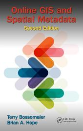 Online GIS and Spatial Metadata, Second Edition: Edition 2
