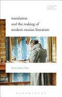 Translation and the Making of Modern Russian Literature PDF