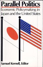 Parallel Politics: Economic Policymaking in Japan and the United States