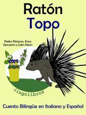Aprender Italiano: Italiano para niños. Ratón - Topo: Cuento Bilingüe en Español e Italiano