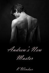 Andrew's New Master: An Erotic Gay BDSM Fantasy