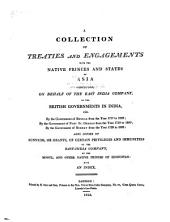 A Collection of Treaties and Engagements with the Native Princes and States of Asia Concluded, on Behalf of the East India Company, by the British Government in India: Viz.: by the Government of Bengal from the Year 1757 to 1809; by the Government of Fort St. George from the Year 1759-1809; by the Government of Bombay from the Year 1759-1808