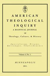 American Theological Inquiry, Volume Four, Issue One: A Biannual Journal of Theology, Culture, and History