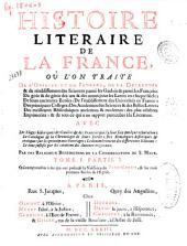 Histoire literaire de la France: où l'on traite de l'origine et du progre's de la decadence & du rétablissement des sciences parmi les Gaulois & parmi les François ...