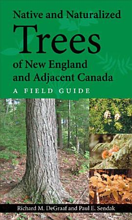 Native and Naturalized Trees of New England and Adjacent Canada PDF