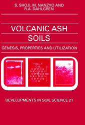 Volcanic Ash Soils: Genesis, Properties and Utilization