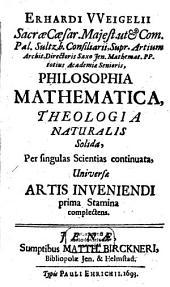 Philosophia mathematica: theologica naturalis solida, per singulas scientias continuata, universae artis inveniendi prima stamina complectens