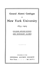 General Alumni Catalogue of New York University, 1833-1905: College, Applied Science and Honorary Alumni, Volume 1