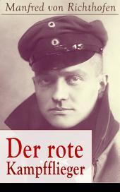 Der rote Kampfflieger (Vollständige Ausgabe): Autobiografie des weltweit bekanntesten Jagdfliegers