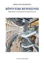 Könyvtári reneszánsz: Könyvtárak az információs társadalomban 2.0