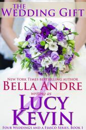 The Wedding Gift: Four Weddings and a Fiasco, Book 1: (Contemporary Romance)