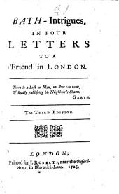 Bath-Intrigues; in four letters to a friend in London. Signed: J. B., i.e. Delariviere Manley