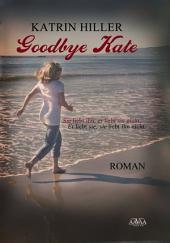 Goodbye Kate: Sie liebt ihn, er liebt sie nicht. Er liebt sie, sie liebt ihn nicht.