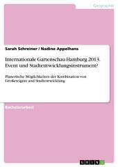 Internationale Gartenschau Hamburg 2013. Event und Stadtentwicklungsinstrument?: Planerische Möglichkeiten der Kombination von Großereignis und Stadtentwicklung