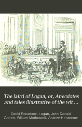 The Laird of Logan, Or, Anecdotes and Tales Illustrative of the Wit and Humour of Scotland