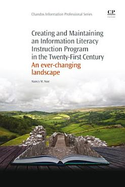 Creating and Maintaining an Information Literacy Instruction Program in the Twenty First Century PDF