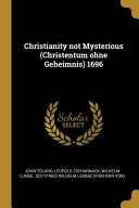 Christianity Not Mysterious  Christentum Ohne Geheimnis  1696 PDF
