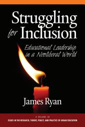 Struggling for Inclusion: Educational Leadership in a NeoLiberal World