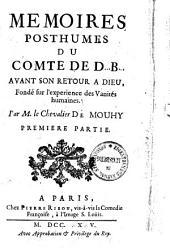 Mémoires posthumes du comte de D... B... avant son retour à dieu: fondé sur l'expérience des vanités humaines, Volume1