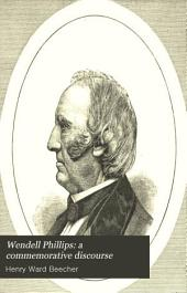 Wendell Phillips: a Commemorative Discourse