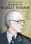 Jesse Livermore s Two Books of Market Wisdom