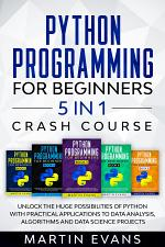 Python Programming for Beginners – 5 in 1 Crash Course