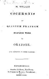 M. Tullii Ciceronis ad Quintum fratrem dialogi tres De oratore: Cum excerptis ex notis variorum. Novi-Portus, H. Howe