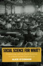 Social Science for What?: Philanthropy and the Social Question in a World Turned Rightside Up