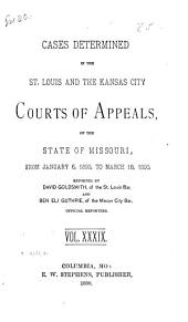Cases Determined in the St. Louis and the Kansas City Courts of Appeals of the State of Missouri: Volume 39