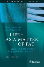 LIFE - AS A MATTER OF FAT: Lipids in a Membrane Biophysics Perspective, Edition 2