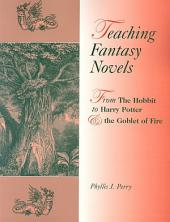 Teaching Fantasy Novels: From The Hobbit to Harry Potter and the Goblet of Fire: From The Hobbit to Harry Potter and the Goblet of Fire
