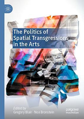 The Politics of Spatial Transgressions in the Arts PDF