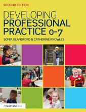 Developing Professional Practice 0-7: Edition 2
