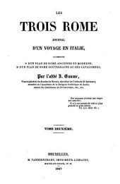 Les trois Rome: journal d'un voyage en Italie, accompagné : 10 d'un plan de Rome ancienne et moderne : 20 d'un plan de Rome souterraine ou des catacombes, Volume2