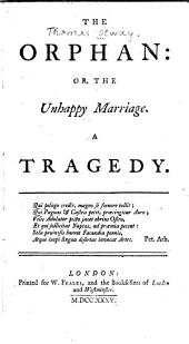 The Orphan, Or, The Unhappy Marriage: A Tragedy