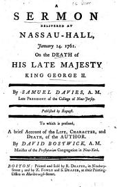 A Sermon delivered at Nassau-Hall, January 14. 1761. on the Death of His late Majesty King George II. ... To which is prefixed, a brief account of the life, character, and death of the author. By David Bostwick