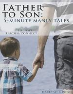 Father to Son: 5-Minute Manly Tales to Teach, Inspire and Connect