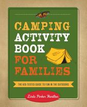 Camping Activity Book for Families: The Kid-Tested Guide to Fun in the Outdoors