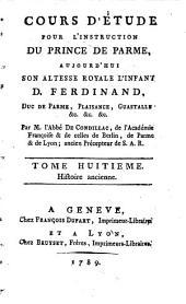 Cours d'étude pour l'instruction du prince de Parme, aujourd' hui S. A. R. l'Infant D. Ferdinand, duc de Parme, Plaisance, Guastalle, etc: Histoire ancienne, Volume8