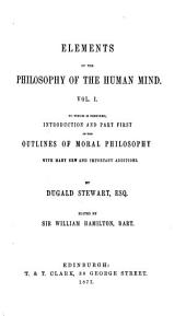 Elements of the philosophy of the human mind ... To which is prefixed introduction and part first of the Outlines of moral philosophy. 1854