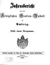 Jahresbericht über die Königliche Studienanstalt und das Königliche Studienseminar zu Amberg: für das Schuljahr ... 1845